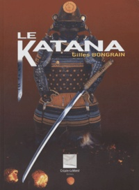 Gilles Bongrain - Le Katana - Le sabre du Samouraï.