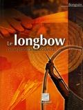 Gilles Bongrain - Le longbow ou le grand arc occidental.