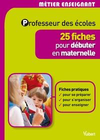 Gilles Bonnichon et Daniel Martina - Professeur des écoles - 25 fiches pour débuter en maternelle.