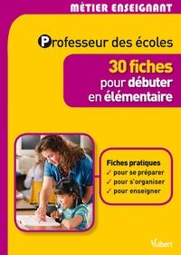 Gilles Bonnichon et Daniel Martina - Professeur des écoles - 30 fiches pour débuter en élémentaire.