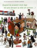 Gilles Bonotaux et Hélène Lasserre - Quand ils avaient mon âge - 40 ans devant la télé (et autour...).