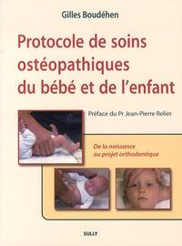 Gilles Boudéhen - Protocole de soins ostéopathiques du bébé et de l'enfant - De la naissance au projet orthodontique.
