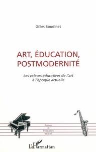 Gilles Boudinet - Art, éducation, postmodernité. - Les valeurs éducatives de l'art à l'époque actuelle.