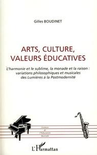Gilles Boudinet - Arts, Cultures, Valeurs éducatives - L'harmonie et le sublime, la monade et la raison : variations philosophiques et musicales des Lumières à la Postmodernité.