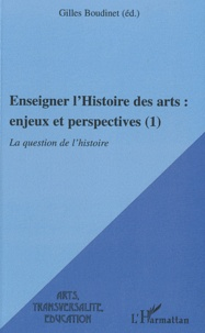 Gilles Boudinet - Enseigner l'Histoire des arts : enjeux et perspectives (1) - La question de l'histoire.