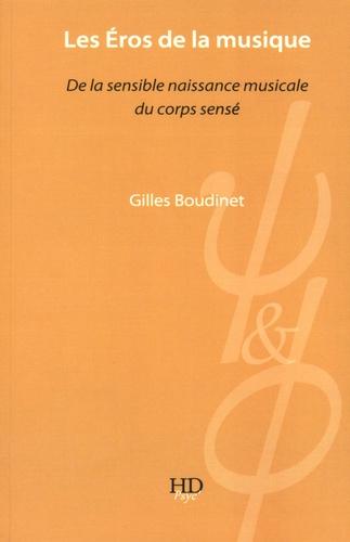Gilles Boudinet - Les Eros de la musique - De la sensible naissance musicale du corps sensé.