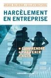 Ariane Bilheran et Gilles Bouyssou - Harcèlement en entreprise - Comprendre, prévenir, agir.