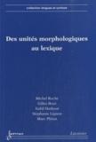 Gilles Boyé et Nabil Hathout - Des unités morphologiques au lexique.