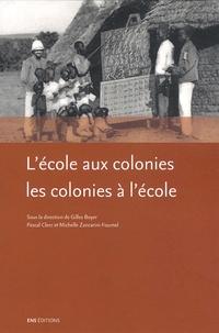 Gilles Boyer et Pascal Clerc - L'école aux colonies, les colonies à l'école.