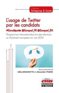 Gilles Brachotte et Alexander Frame - L'usage de Twitter par les candidats #Eurodéputés @Europarl_fr  @Europarl_en - Perspectives internationales lors des élections au Parlement européen en mai 2014.