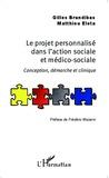 Gilles Brandibas et Matthieu Eleta - Le projet personnalisé dans l'action sociale et médico-sociale - Conception, démarche et clinique.