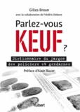 Gilles Braun et Frédéric Debove - Parlez-vous keuf ? - Dictionnaire du jargon des policiers et gendarmes.
