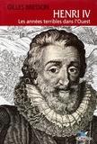 Gilles Bresson - Henri IV - Les années terribles dans l'Ouest.