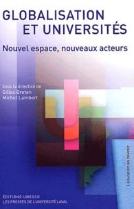 Gilles Breton et Michel Lambert - Globalisation et universités - Nouvel espace, nouveaux acteurs.