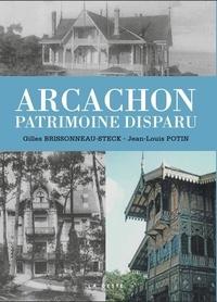Gilles Brissonneau-Steck et Jean-Louis Potin - Arcachon - Un patrimoine disparu.