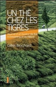 Gilles Brochard - Un thé chez les tigres - Journal d'un buveur de thé à Darjeeling et au Népal.