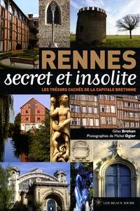 Gilles Brohan - Rennes secret et insolite - Les trésors cachés de la capitale bretonne.