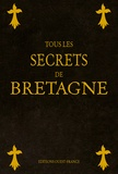 Gilles Brohan et Claudine Glot - Tous les secrets de Bretagne.
