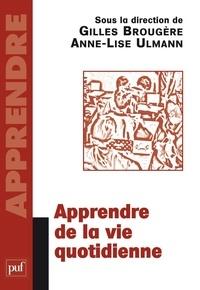 Gilles Brougère et Anne-Lise Ulmann - Apprendre de la vie quotidienne.