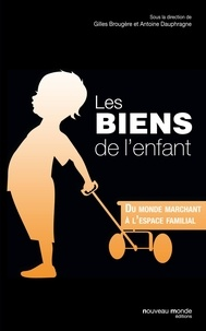 Gilles Brougère et Antoine Dauphragne - Les biens de l'enfant - Du monde marchand à l'espace familial.