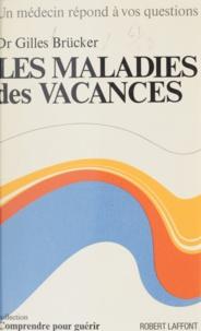 Gilles Brücker et Carlo Wieland - Les maladies des vacances.