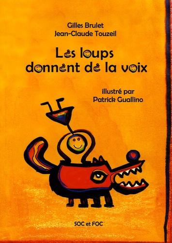 Gilles Brulet et Jean-Claude Touzeil - Les loups donnent de la voix.