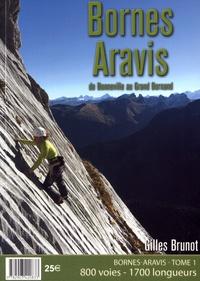 Gilles Brunot - Bornes Aravis - Tome 1 : De Bonneville au Grand Bornand. 800 voies, 1700 longueurs.