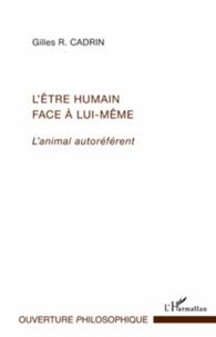 Gilles Cadrin - L'être humain face à lui-même - L'animal autoréférent.