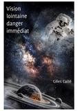 Gilles Caillé - Vision lointaine, danger immédiat.