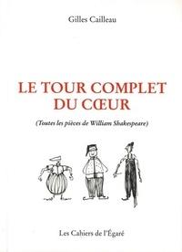 Gilles Cailleau - Le tour complet du coeur - Toutes les pièces de William Shakespeare.