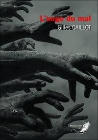 Gilles Caillot - Le cycle du mal Tome 1 : L'ange du mal.