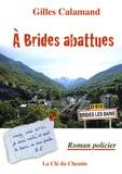 Gilles Calamand - A Brides abattues.