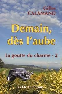Gilles Calamand - Demain, dès l'aube.