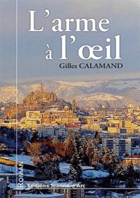 Gilles Calamand - L'arme à l'oeil.