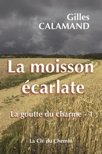 Gilles Calamand - La moisson écarlate.