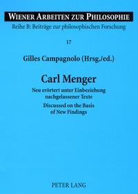 Gilles Campagnolo - Carl Menger - Neu erörtert unter Einbeziehung nachgelassener Texte- Discussed on the Basis of New Findings.