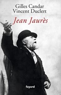 Gilles Candar et Vincent Duclert - Jean Jaurès.