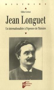 Gilles Candar - Jean Longuet (1876-1938) - Un internationaliste à l'épreuve de l'histoire.