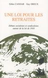 Gilles Candar et Guy Dreux - Une loi pour les retraites - Débats socialistes et syndicalistes autour de la loi de 1910.