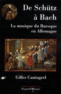Gilles Cantagrel - De Schütz à Bach - La musique du baroque en Allemagne.