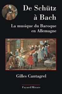 Gilles Cantagrel - De Schütz à Bach. La musique du baroque en Allemagne.