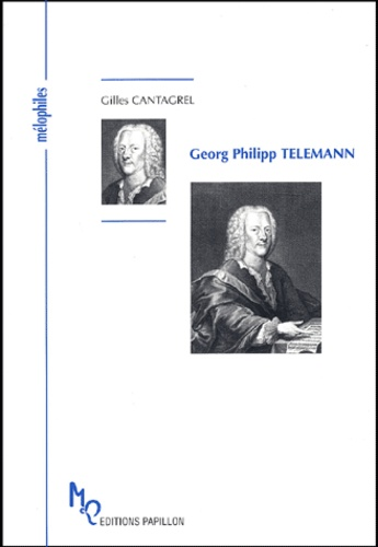 Gilles Cantagrel - Georg Philipp Telemann ou Le célèbre inconnu.