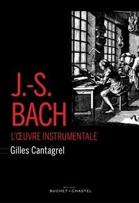 Gilles Cantagrel - J-S Bach - L'oeuvre instrumentale.