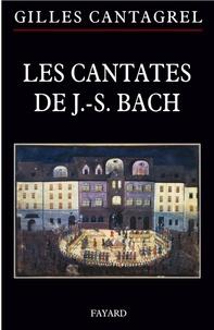 Gilles Cantagrel - Les cantates de J.-S. Bach - Textes, traductions, commentaires.