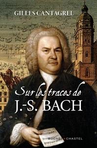 Gilles Cantagrel - Sur les traces de J.-S. Bach.