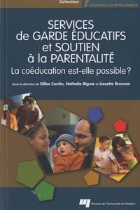 Gilles Cantin et Nathalie Bigras - Services de garde éducatifs et soutien à la parentalité - La coéducation est-elle possible ?.