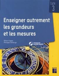 Gilles Cappe et Philippe Delforge - Enseigner autrement les grandeurs et les mesures cycle 3. 1 Cédérom
