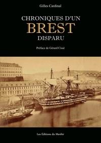 Gilles Cardinal - Chroniques d'un Brest disparu - Histoire inédite du vieux Brest et du quartier disparu des Sept Saints.