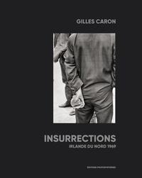 Gilles Caron et Pauline Vermare - Insurrections - Irlande du Nord 1969.