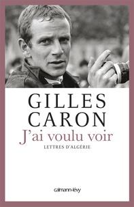 Gilles Caron - J'ai voulu voir - Lettres d'Alégrie.